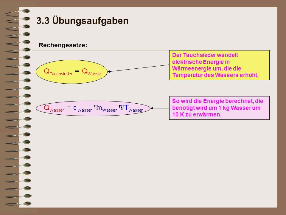 Rechengesetze: Der Tauchsieder wandelt elektrische Energie in Wärmeenergie um, die die Temperatur des Wassers erhöht. 3.3 Übungsaufgaben So wird die E