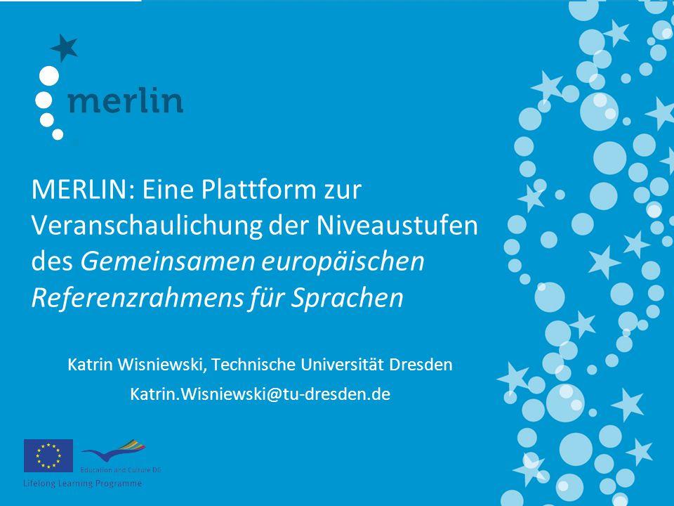 MERLIN: Eine Plattform zur Veranschaulichung der Niveaustufen des Gemeinsamen europäischen Referenzrahmens für Sprachen Katrin Wisniewski, Technische