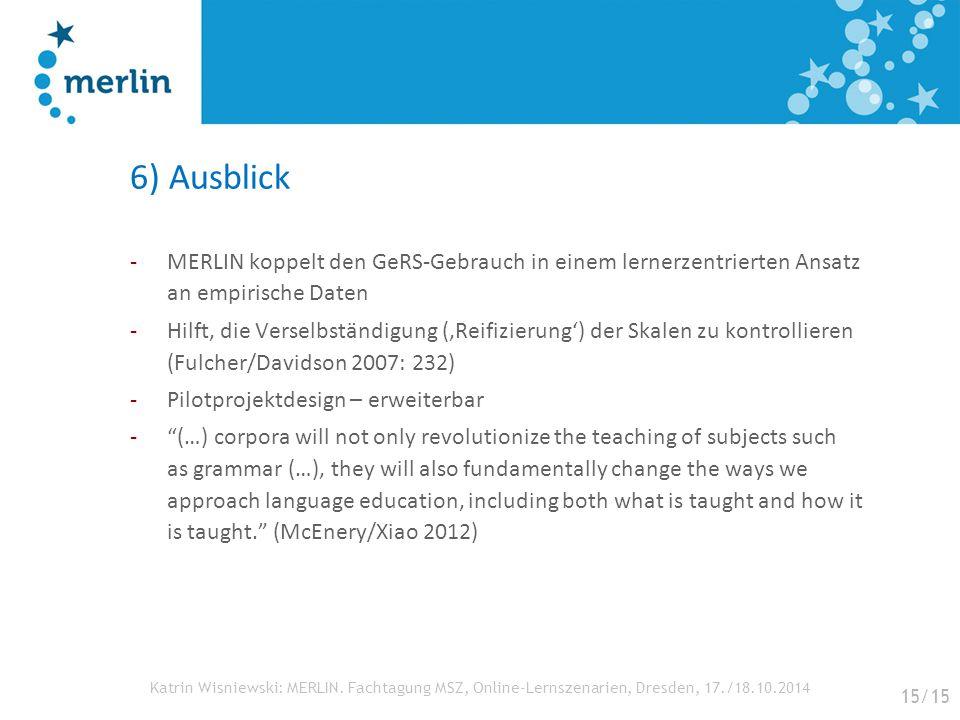 Katrin Wisniewski: MERLIN. Fachtagung MSZ, Online-Lernszenarien, Dresden, 17./18.10.2014 6) Ausblick -MERLIN koppelt den GeRS-Gebrauch in einem lerner