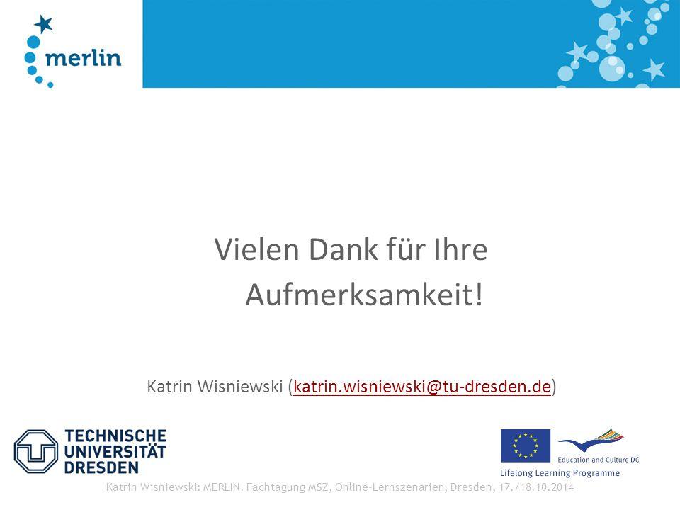 Katrin Wisniewski: MERLIN. Fachtagung MSZ, Online-Lernszenarien, Dresden, 17./18.10.2014 Vielen Dank für Ihre Aufmerksamkeit! Katrin Wisniewski (katri