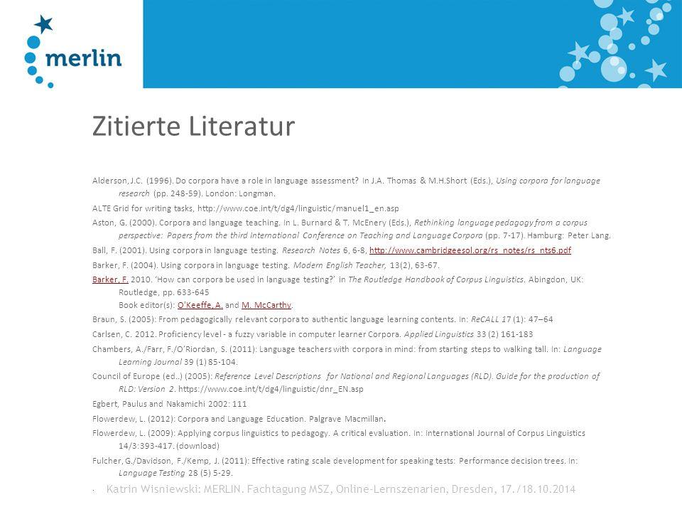 Katrin Wisniewski: MERLIN. Fachtagung MSZ, Online-Lernszenarien, Dresden, 17./18.10.2014 Zitierte Literatur Alderson, J.C. (1996). Do corpora have a r
