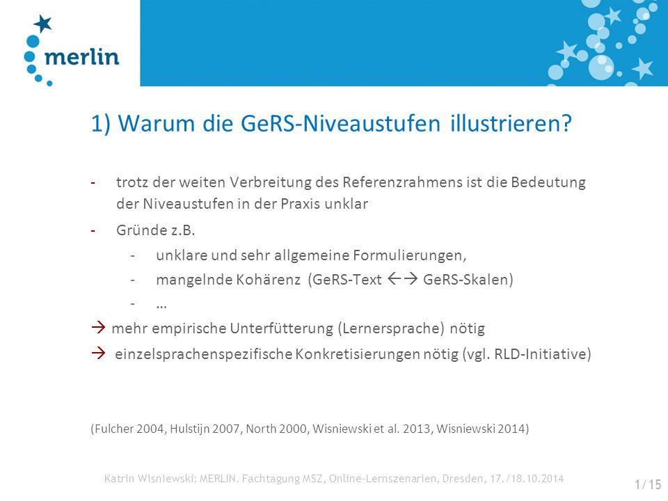 Katrin Wisniewski: MERLIN. Fachtagung MSZ, Online-Lernszenarien, Dresden, 17./18.10.2014 1) Warum die GeRS-Niveaustufen illustrieren? -trotz der weite