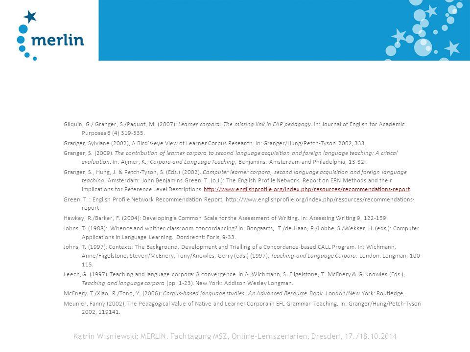 Katrin Wisniewski: MERLIN. Fachtagung MSZ, Online-Lernszenarien, Dresden, 17./18.10.2014 Gilquin, G./ Granger, S./Paquot, M. (2007): Learner corpora: