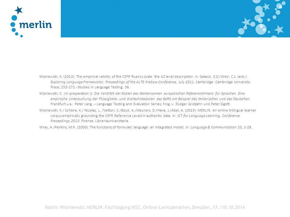 Katrin Wisniewski: MERLIN. Fachtagung MSZ, Online-Lernszenarien, Dresden, 17./18.10.2014 Wisniewski, K. (2013): The empirical validity of the CEFR flu