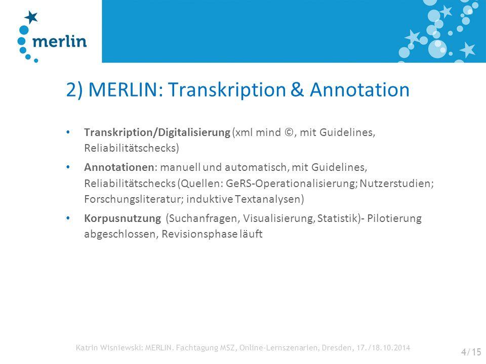 Katrin Wisniewski: MERLIN. Fachtagung MSZ, Online-Lernszenarien, Dresden, 17./18.10.2014 2) MERLIN: Transkription & Annotation Transkription/Digitalis