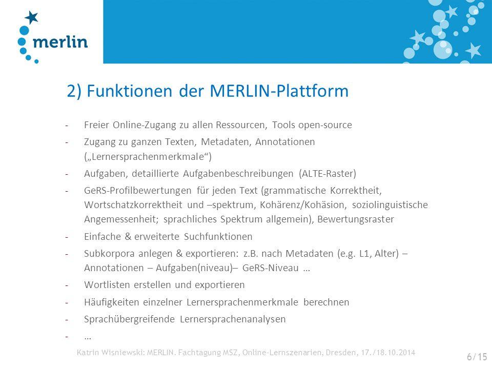Katrin Wisniewski: MERLIN. Fachtagung MSZ, Online-Lernszenarien, Dresden, 17./18.10.2014 2) Funktionen der MERLIN-Plattform -Freier Online-Zugang zu a