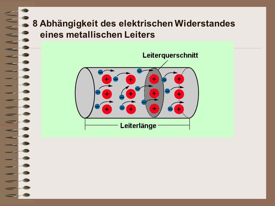 Der elektrische Widerstand hängt ab von: 8 Abhängigkeit des elektrischen Widerstandes eines metallischen Leiters