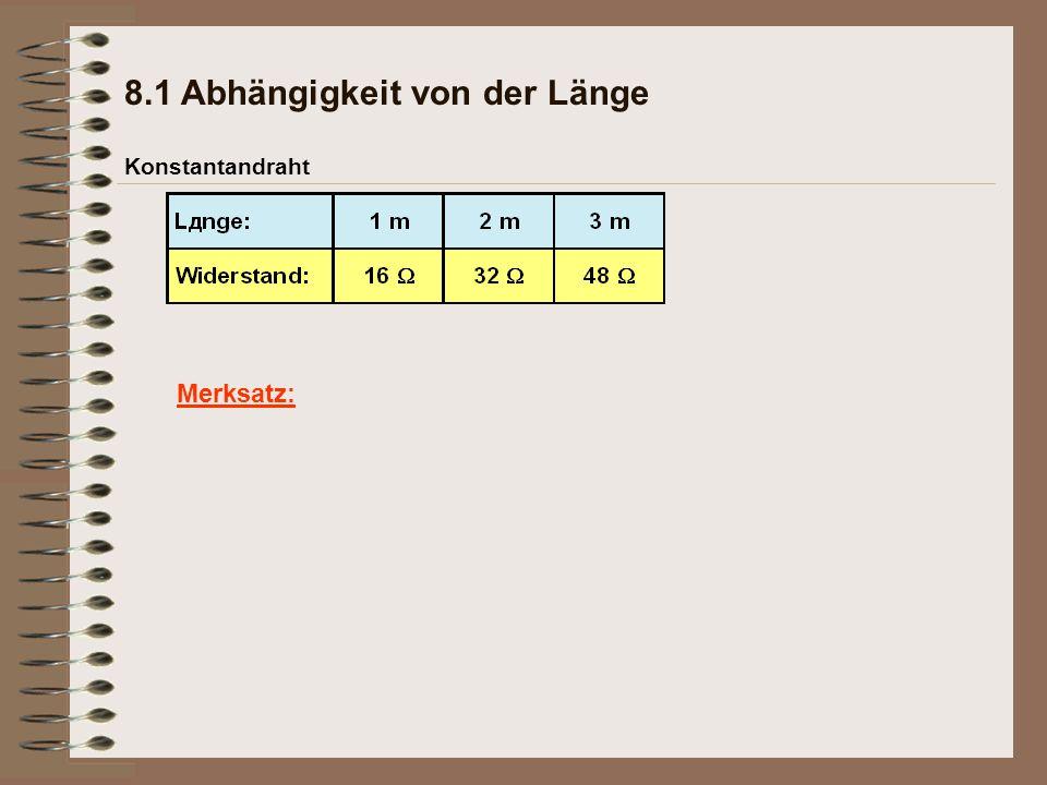 8.1 Abhängigkeit von der Länge Konstantandraht Merksatz: