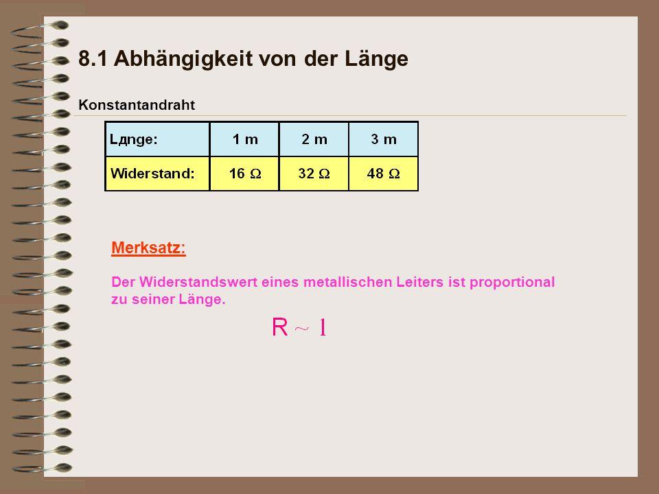 8.1 Abhängigkeit von der Länge Konstantandraht Merksatz: Der Widerstandswert eines metallischen Leiters ist proportional zu seiner Länge.