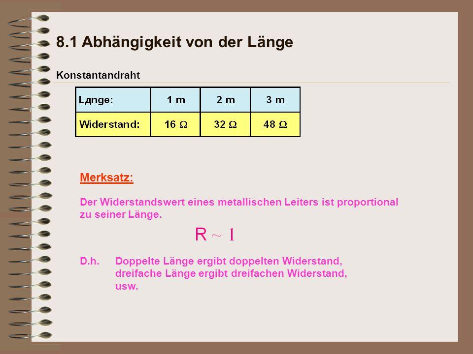 8.1 Abhängigkeit von der Länge Konstantandraht Merksatz: Der Widerstandswert eines metallischen Leiters ist proportional zu seiner Länge. Doppelte Län