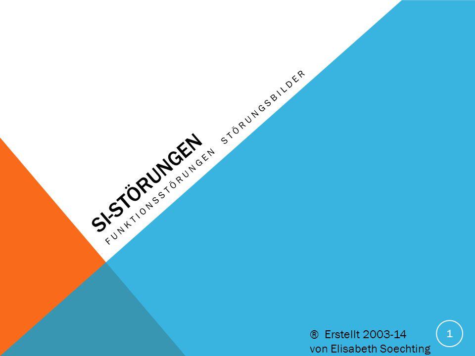 SI-STÖRUNGEN FUNKTIONSSTÖRUNGEN STÖRUNGSBILDER 1 ® Erstellt 2003-14 von Elisabeth Soechting
