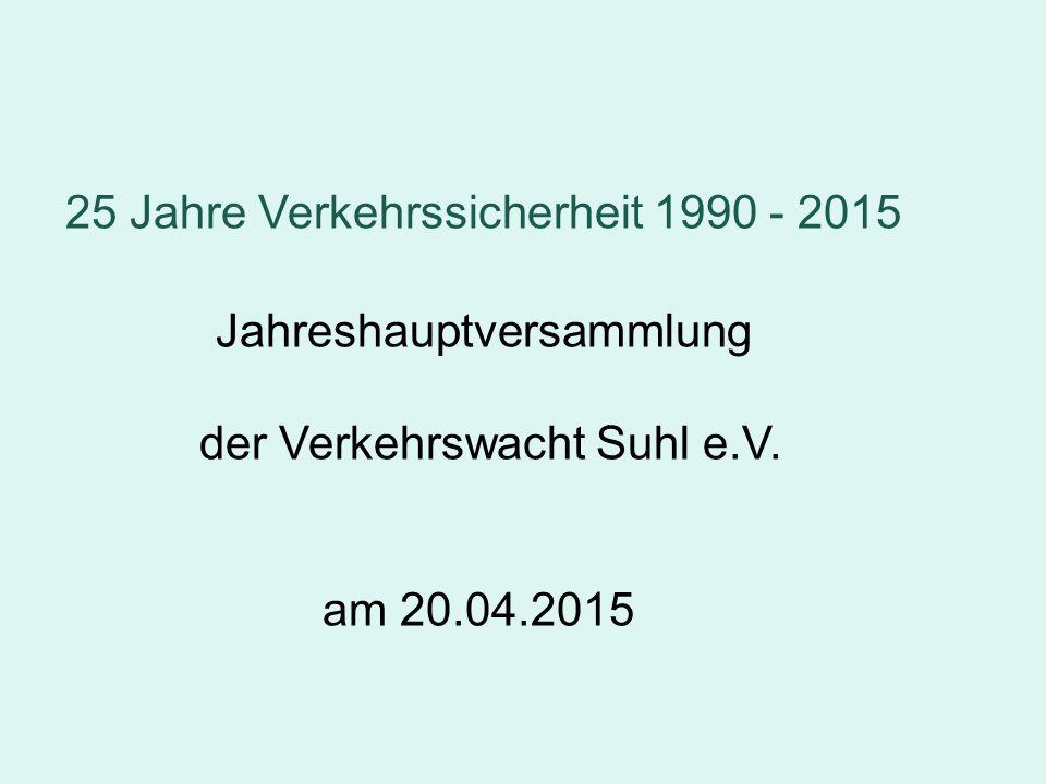 25 Jahre Verkehrssicherheit 1990 - 2015 Jahreshauptversammlung der Verkehrswacht Suhl e.V.