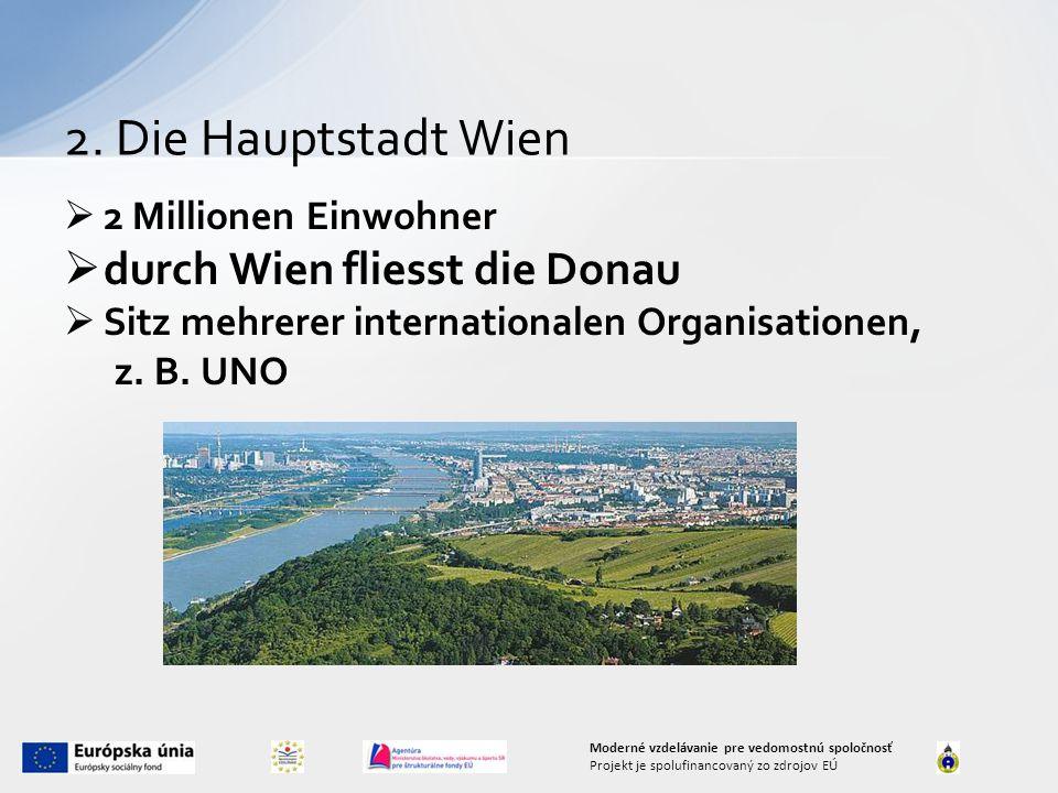  2 Millionen Einwohner  durch Wien fliesst die Donau  Sitz mehrerer internationalen Organisationen, z.