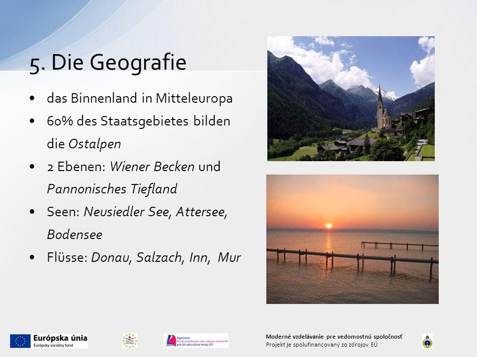 das Binnenland in Mitteleuropa 60% des Staatsgebietes bilden die Ostalpen 2 Ebenen: Wiener Becken und Pannonisches Tiefland Seen: Neusiedler See, Attersee, Bodensee Flüsse: Donau, Salzach, Inn, Mur 5.
