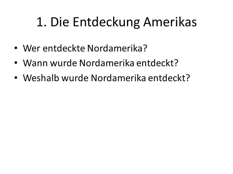 1. Die Entdeckung Amerikas Wer entdeckte Nordamerika? Wann wurde Nordamerika entdeckt? Weshalb wurde Nordamerika entdeckt?