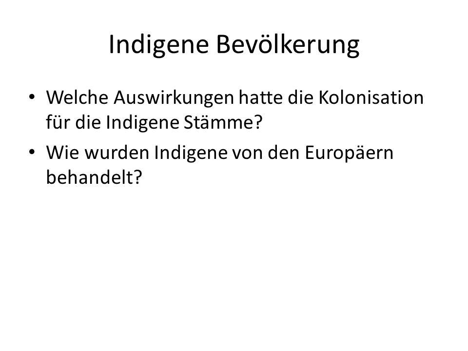 Indigene Bevölkerung Welche Auswirkungen hatte die Kolonisation für die Indigene Stämme? Wie wurden Indigene von den Europäern behandelt?