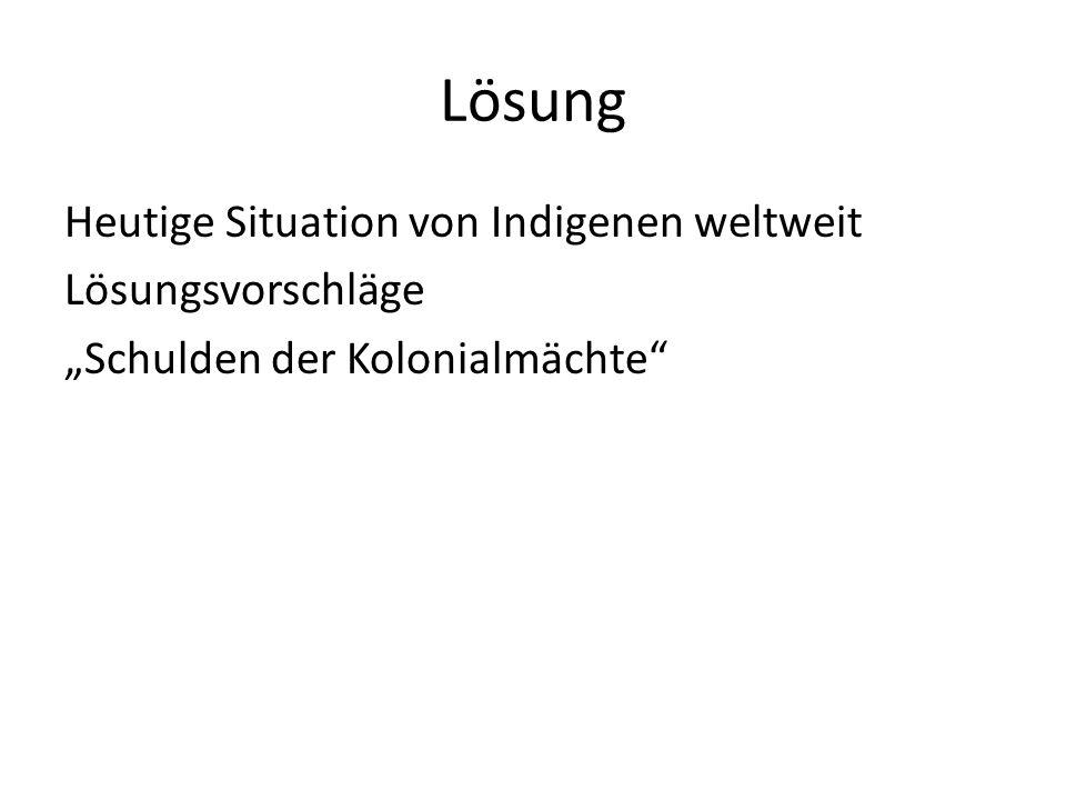 """Lösung Heutige Situation von Indigenen weltweit Lösungsvorschläge """"Schulden der Kolonialmächte"""""""