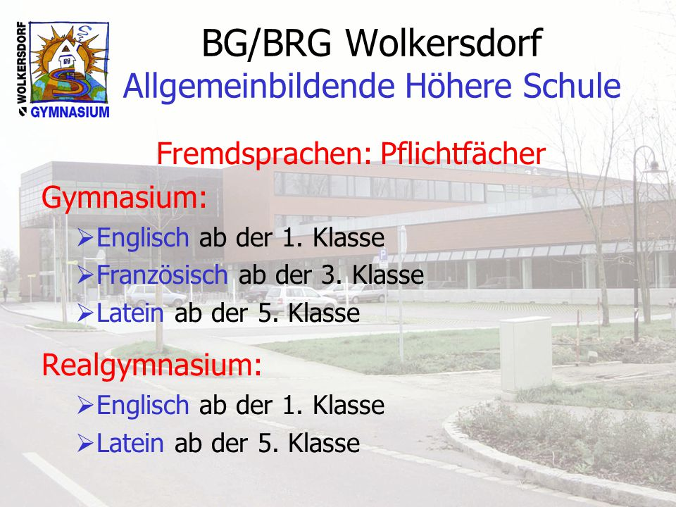 BG/BRG Wolkersdorf Allgemeinbildende Höhere Schule Fremdsprachen: Pflichtfächer Gymnasium:  Englisch ab der 1.