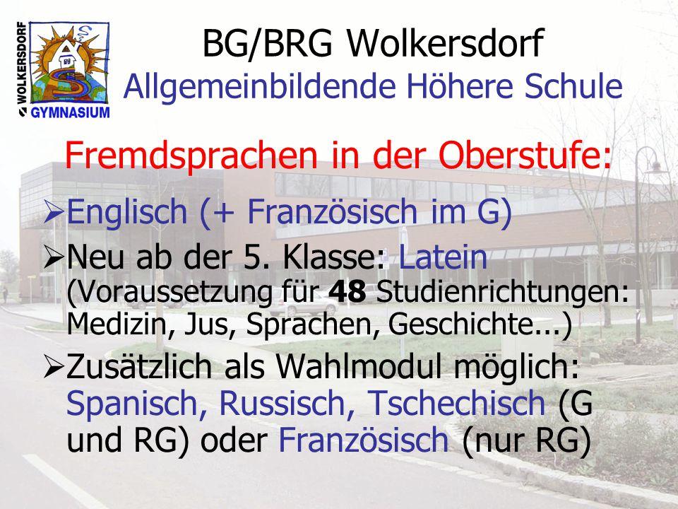 BG/BRG Wolkersdorf Allgemeinbildende Höhere Schule Fremdsprachen in der Oberstufe:  Englisch (+ Französisch im G)  Neu ab der 5.