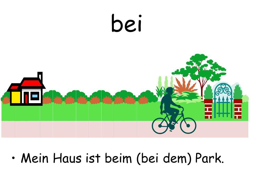 bei Mein Haus ist beim (bei dem) Park.