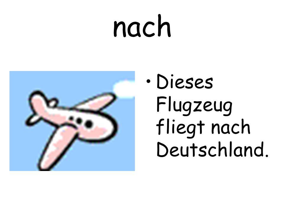 nach Dieses Flugzeug fliegt nach Deutschland.