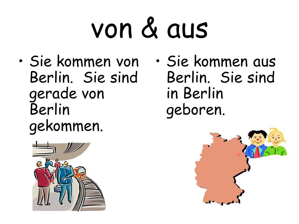 von & aus Sie kommen von Berlin. Sie sind gerade von Berlin gekommen. Sie kommen aus Berlin. Sie sind in Berlin geboren.