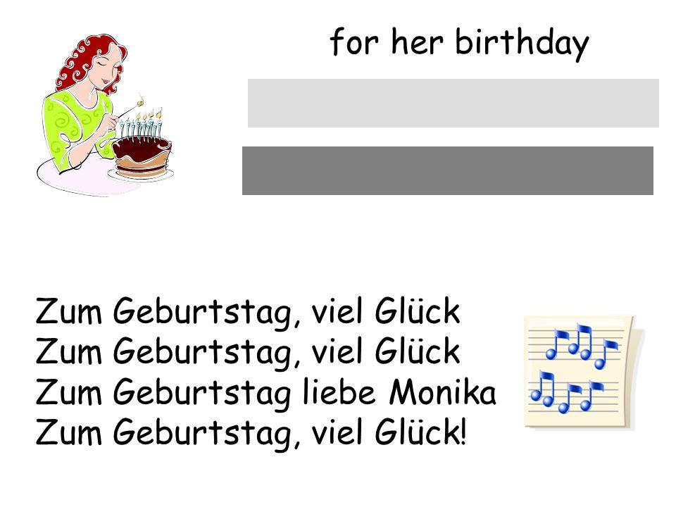 for her birthday zum Geburtstag Zum Geburtstag, viel Glück Zum Geburtstag, viel Glück Zum Geburtstag liebe Monika Zum Geburtstag, viel Glück!