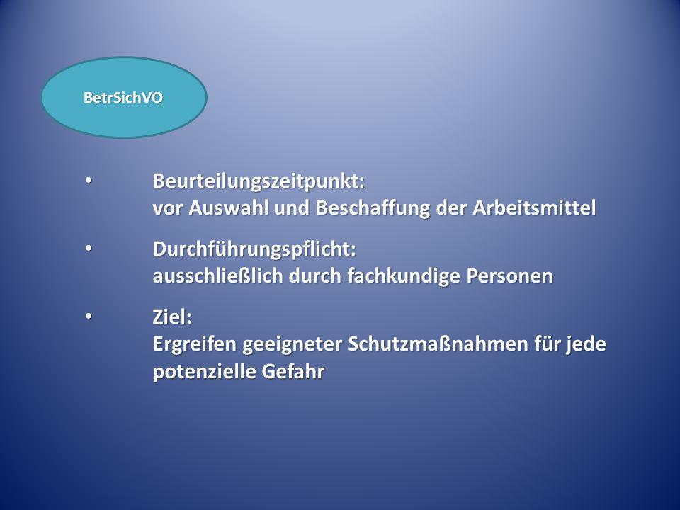 BetrSichVO Beurteilungszeitpunkt: vor Auswahl und Beschaffung der Arbeitsmittel Beurteilungszeitpunkt: vor Auswahl und Beschaffung der Arbeitsmittel D
