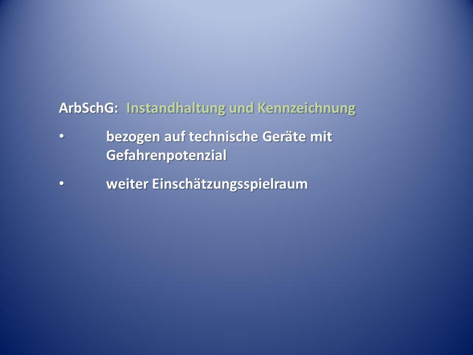 ArbSchG: Instandhaltung und Kennzeichnung bezogen auf technische Geräte mit Gefahrenpotenzial bezogen auf technische Geräte mit Gefahrenpotenzial weit