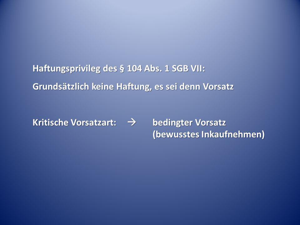 Haftungsprivileg des § 104 Abs. 1 SGB VII: Grundsätzlich keine Haftung, es sei denn Vorsatz Kritische Vorsatzart:  bedingter Vorsatz (bewusstes Inkau