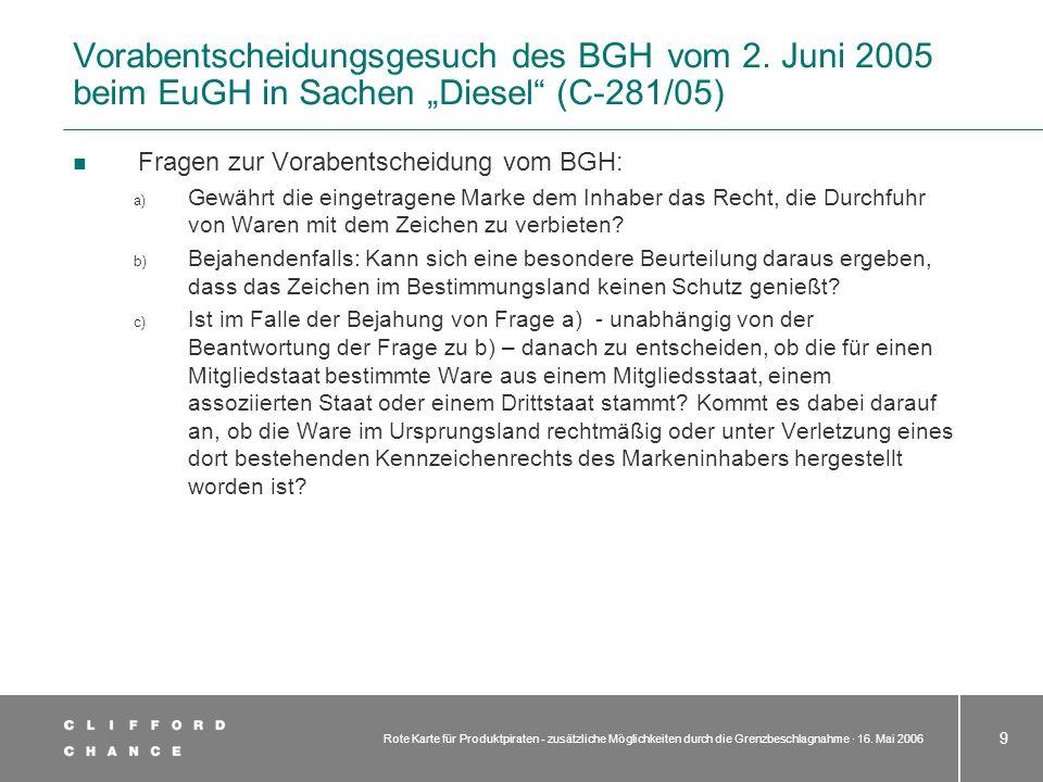 Rote Karte für Produktpiraten - zusätzliche Möglichkeiten durch die Grenzbeschlagnahme · 16. Mai 2006 9 Vorabentscheidungsgesuch des BGH vom 2. Juni 2