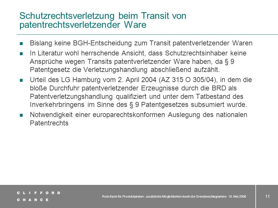 Rote Karte für Produktpiraten - zusätzliche Möglichkeiten durch die Grenzbeschlagnahme · 16. Mai 2006 11 Schutzrechtsverletzung beim Transit von paten