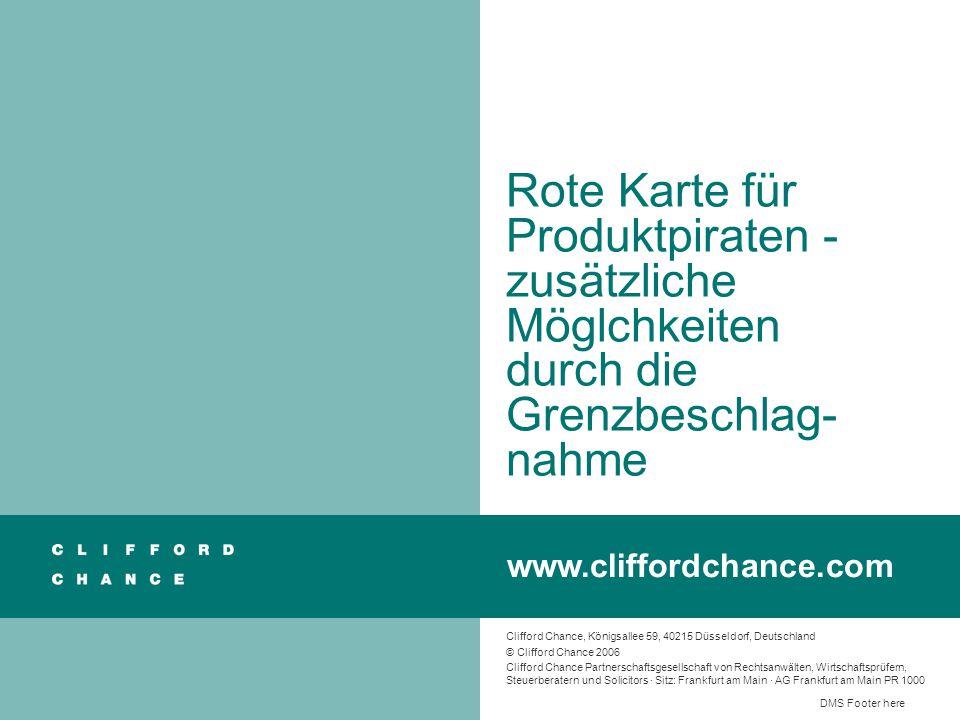 Clifford Chance, Königsallee 59, 40215 Düsseldorf, Deutschland © Clifford Chance 2006 Clifford Chance Partnerschaftsgesellschaft von Rechtsanwälten, W