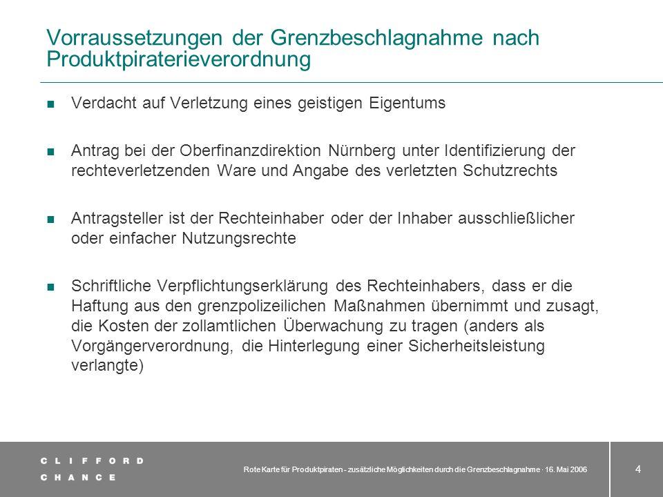 Rote Karte für Produktpiraten - zusätzliche Möglichkeiten durch die Grenzbeschlagnahme · 16. Mai 2006 4 Vorraussetzungen der Grenzbeschlagnahme nach P