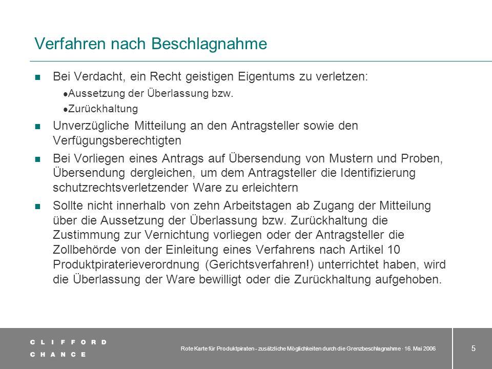 Rote Karte für Produktpiraten - zusätzliche Möglichkeiten durch die Grenzbeschlagnahme · 16. Mai 2006 5 Verfahren nach Beschlagnahme Bei Verdacht, ein