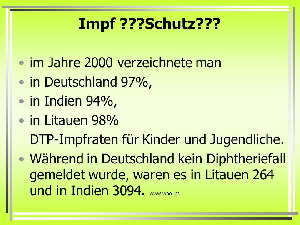 Impf ???Schutz??? im Jahre 2000 verzeichnete man in Deutschland 97%, in Indien 94%, in Litauen 98% DTP-Impfraten für Kinder und Jugendliche. Während i