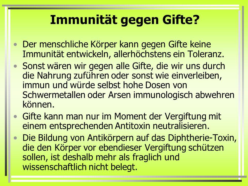 Immunität gegen Gifte? Der menschliche Körper kann gegen Gifte keine Immunität entwickeln, allerhöchstens ein Toleranz. Sonst wären wir gegen alle Gif