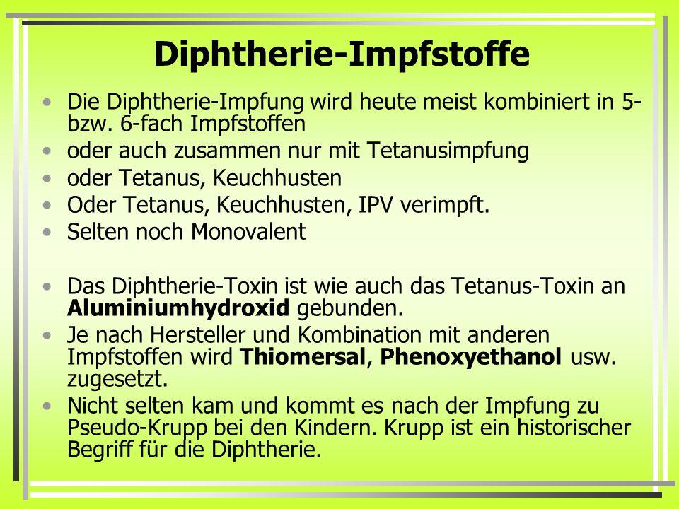 Diphtherie-Impfstoffe Die Diphtherie-Impfung wird heute meist kombiniert in 5- bzw. 6-fach Impfstoffen oder auch zusammen nur mit Tetanusimpfung oder