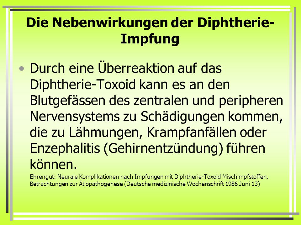 Die Nebenwirkungen der Diphtherie- Impfung Durch eine Überreaktion auf das Diphtherie-Toxoid kann es an den Blutgefässen des zentralen und peripheren