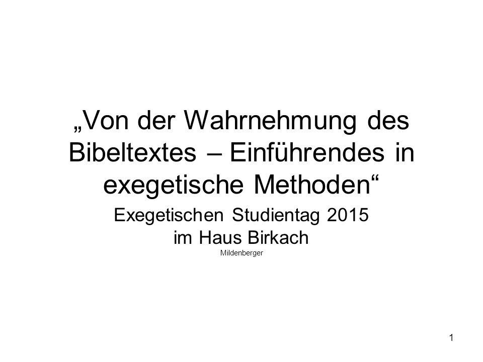"""""""Von der Wahrnehmung des Bibeltextes – Einführendes in exegetische Methoden Exegetischen Studientag 2015 im Haus Birkach Mildenberger 1"""