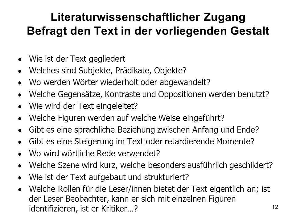 Literaturwissenschaftlicher Zugang Befragt den Text in der vorliegenden Gestalt  Wie ist der Text gegliedert  Welches sind Subjekte, Prädikate, Obje