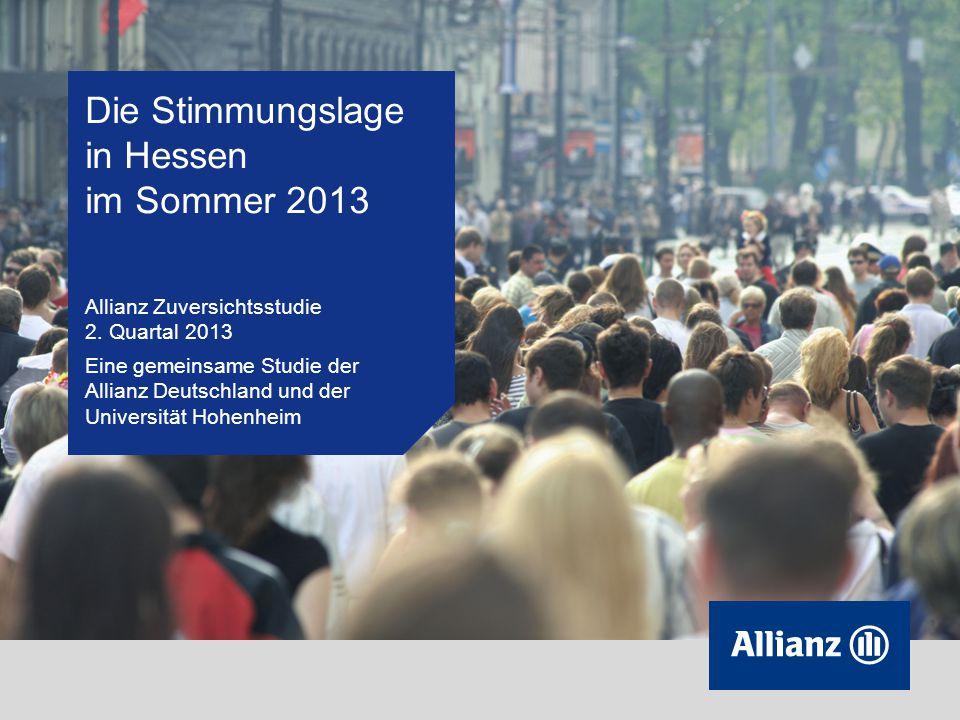 Die Stimmungslage in Hessen im Sommer 2013 Allianz Zuversichtsstudie 2. Quartal 2013 Eine gemeinsame Studie der Allianz Deutschland und der Universitä