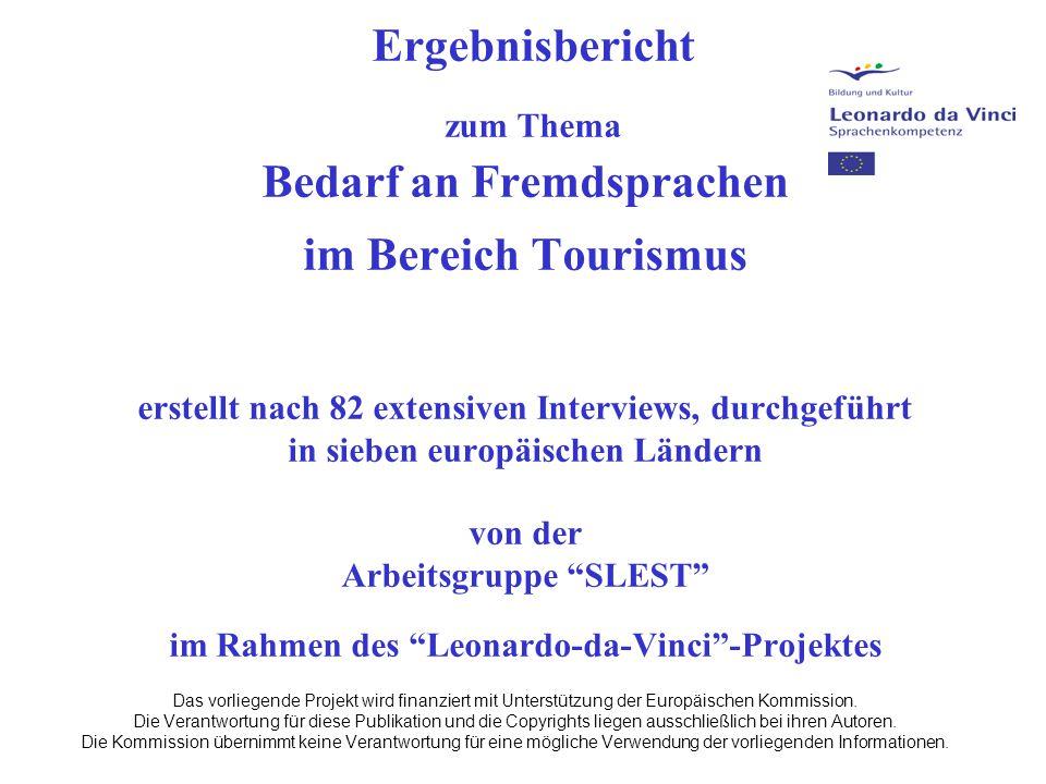 Ergebnisbericht zum Thema Bedarf an Fremdsprachen im Bereich Tourismus erstellt nach 82 extensiven Interviews, durchgeführt in sieben europäischen Ländern von der Arbeitsgruppe SLEST im Rahmen des Leonardo-da-Vinci -Projektes Das vorliegende Projekt wird finanziert mit Unterstützung der Europäischen Kommission.