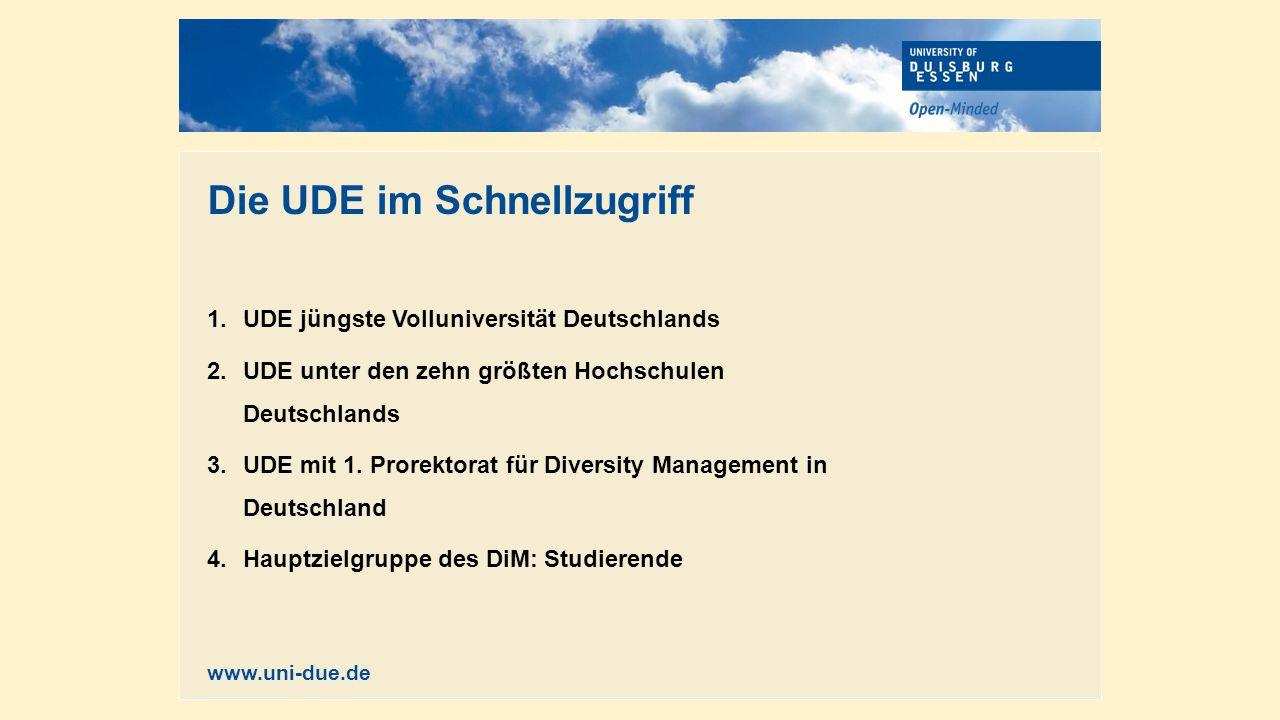 Die UDE im Schnellzugriff 1.UDE jüngste Volluniversität Deutschlands 2.UDE unter den zehn größten Hochschulen Deutschlands 3.UDE mit 1.