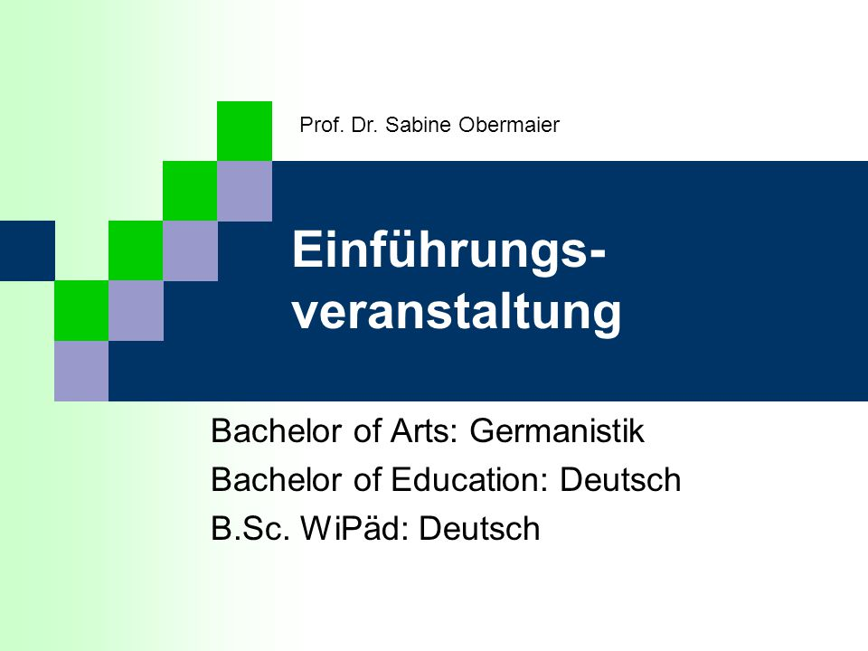 Einführungs- veranstaltung Bachelor of Arts: Germanistik Bachelor of Education: Deutsch B.Sc.