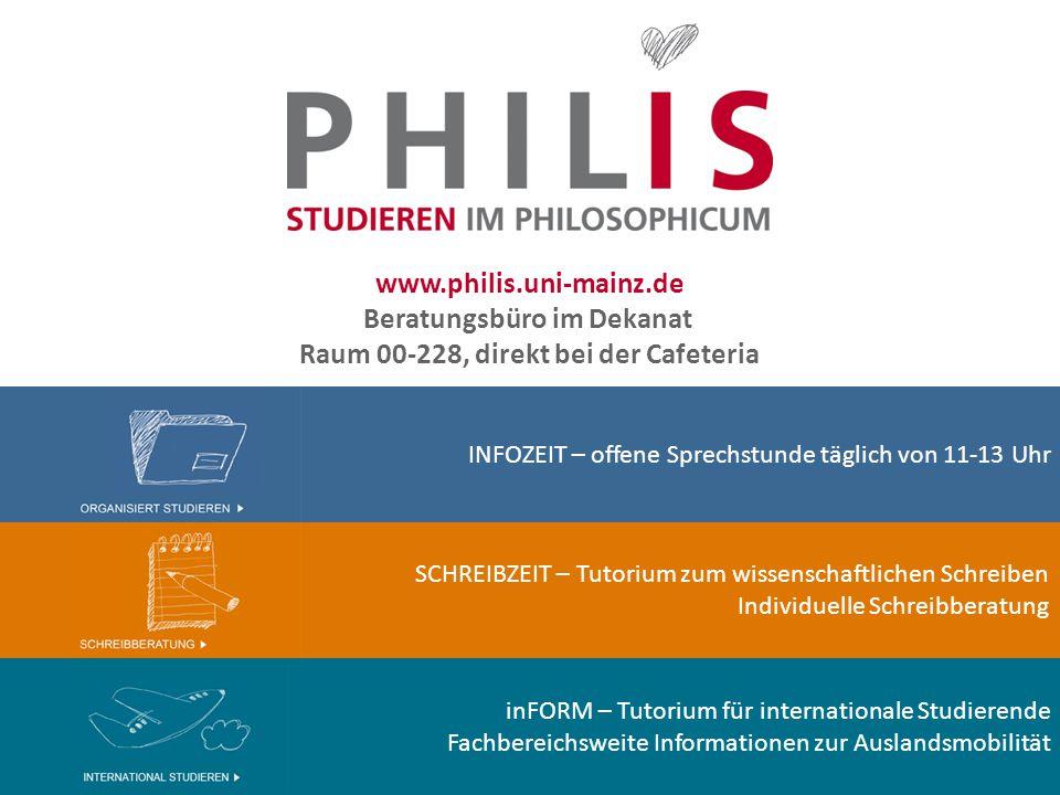 www.philis.uni-mainz.de Beratungsbüro im Dekanat Raum 00-228, direkt bei der Cafeteria INFOZEIT – offene Sprechstunde täglich von 11-13 Uhr SCHREIBZEI