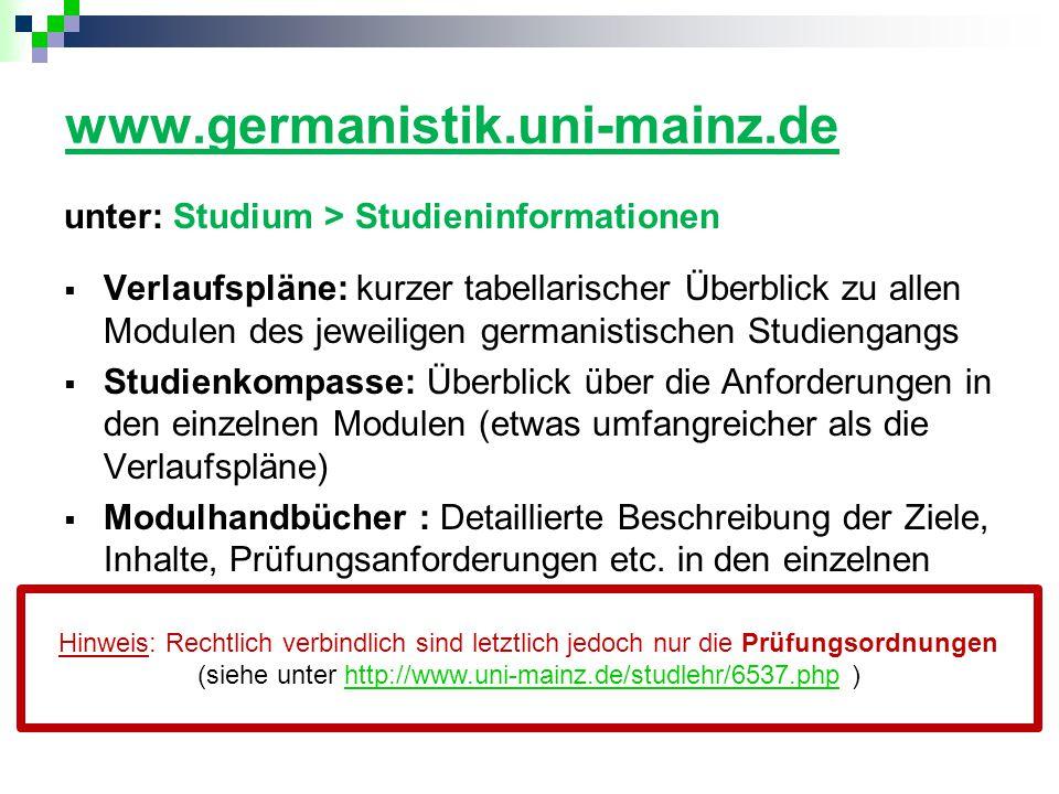 www.germanistik.uni-mainz.de unter: Studium > Studieninformationen  Verlaufspläne: kurzer tabellarischer Überblick zu allen Modulen des jeweiligen ge