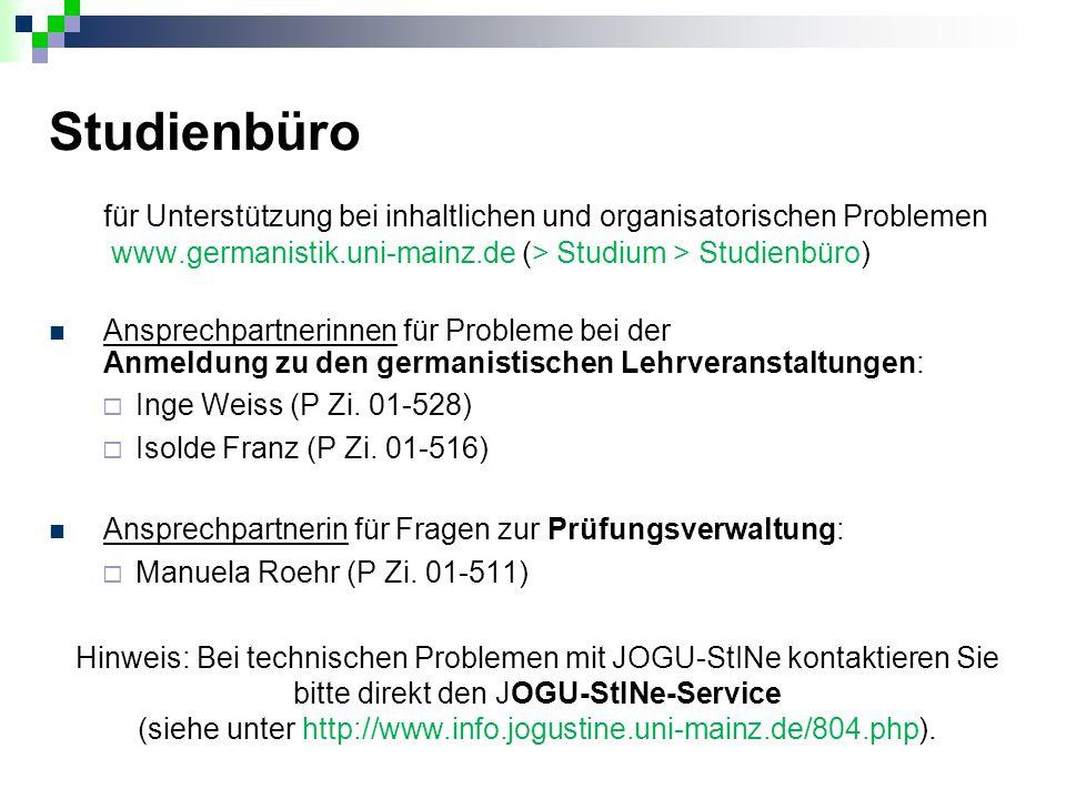 Studienbüro für Unterstützung bei inhaltlichen und organisatorischen Problemen www.germanistik.uni-mainz.de (> Studium > Studienbüro) Ansprechpartneri