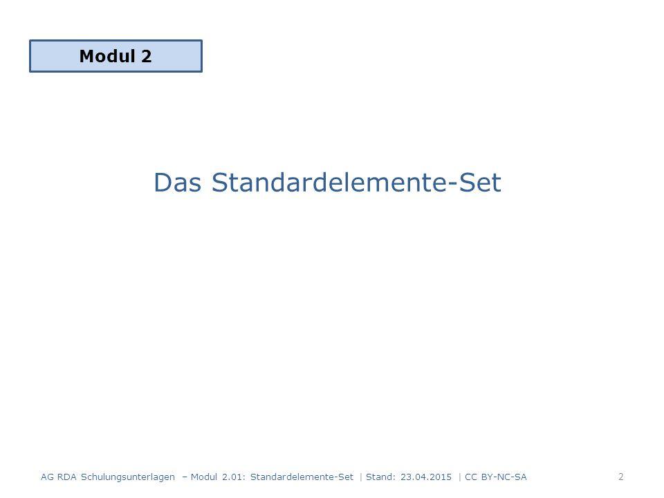 Inhalt 1.Wiederholung aus dem Modul 1 2.Kennzeichnung im Toolkit 3.Verwendung und Angabe der Standardelemente 4.Das Ermessen des Katalogisierenden Anhang : Monografie - Beispiel Anhang: fortlaufende Ressource - Beispiel 3 AG RDA Schulungsunterlagen – Modul 2.01: Standardelemente-Set | Stand: 23.04.2015 | CC BY-NC-SA