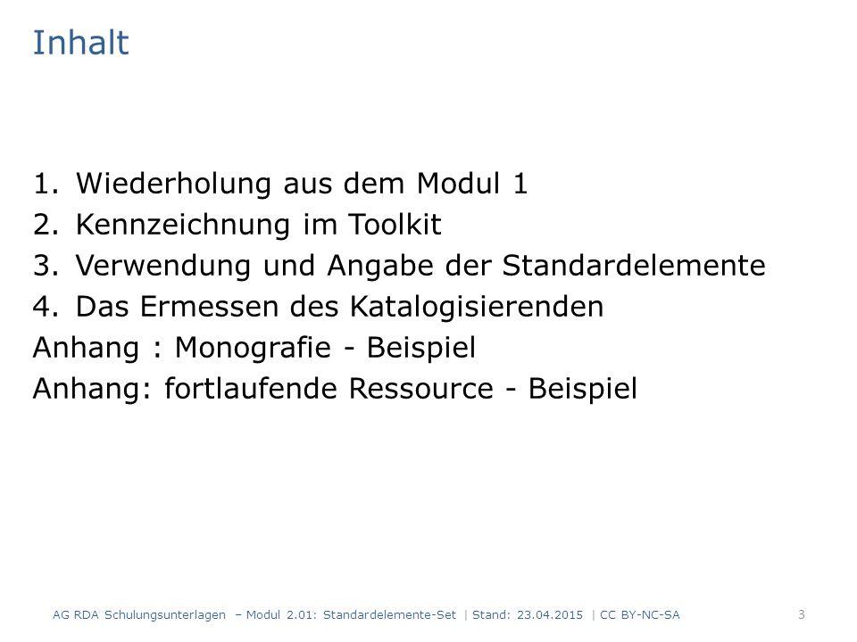 Inhalt 1.Wiederholung aus dem Modul 1 2.Kennzeichnung im Toolkit 3.Verwendung und Angabe der Standardelemente 4.Das Ermessen des Katalogisierenden Anh